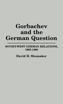 Gorbachev and the German Question Soviet-West German Relations, 1985-1990