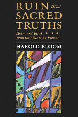 Ruin the Sacred Truths: Poetry & Belief from the Bible to the Present
