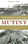 Port Chicago Mutiny, The by Robert L. Allen