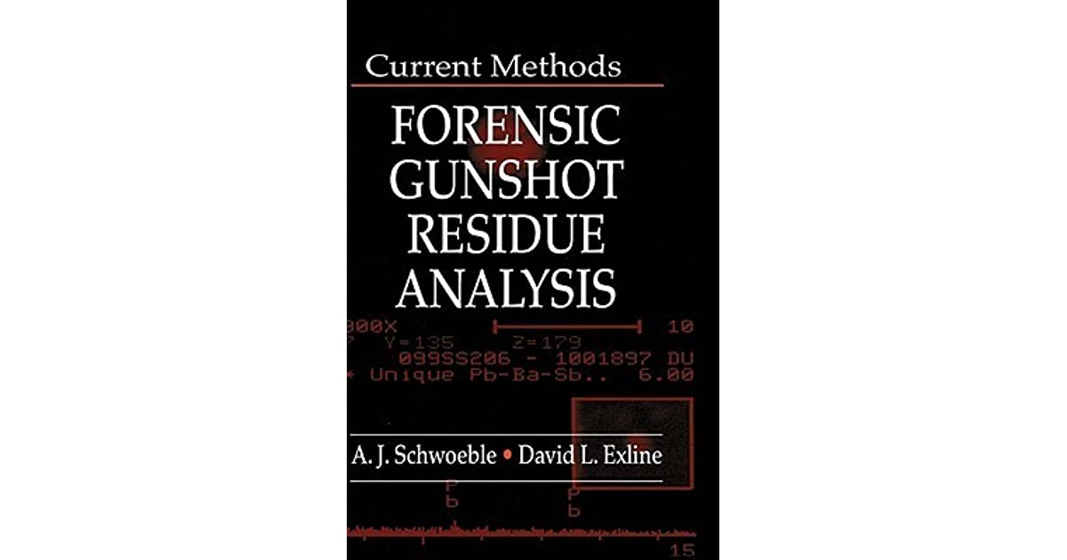 Current Methods In Forensic Gunshot Residue Analysis By A J Schwoeble