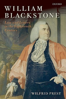 William Blackstone: Law and Letters in the Eighteenth Century by