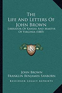 The Life and Letters of John Brown: Liberator of Kansas and Martyr of Virginia