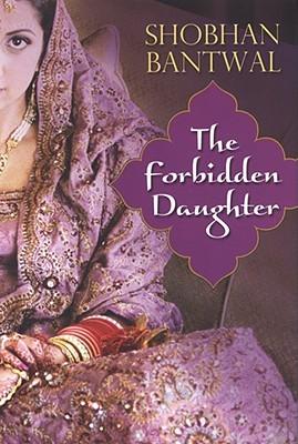 The Forbidden Daughter by Shobhan Bantwal