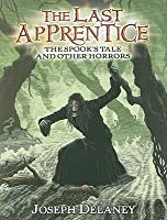 The Last Apprentice: The Spook's Tale And Other Horrors (The Last Apprentice / Wardstone Chronicles)