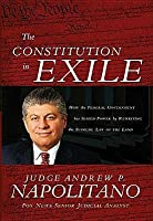 The Constitution in Exile: How the Federal Government Has Seized Power by Rewriting the Supreme Law of the Land