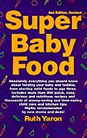 Super Baby Food: Absolutely Everything You Should Know about Feeding Your Baby and Toddler from Starting Solid Foods to Age Three Years