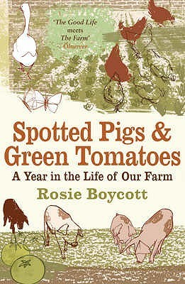 Spotted Pigs and Green Tomatoes A Year in the Life of Our Farm