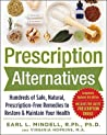 Prescription Alternatives: Hundreds of Safe, Natural, Prescription-Free Remedies to Restore and Maintain Your Health