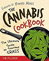 The Cannabis Cookbook: The Ultimate Guide to Gourmet Grass