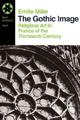 The Gothic Image - Religious Art in France of the Thirteenth Century