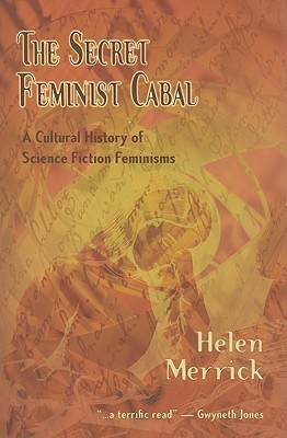 The Secret Feminist Cabal: A Cultural History of Science Fiction Feminisms