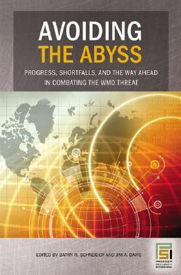 Avoiding the Abyss: Progress, Shortfalls, and the Way Ahead in Combating the WMD Threat