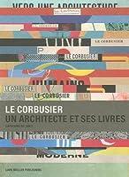 Le Corbusier: Un Architecte Et Ses Livres