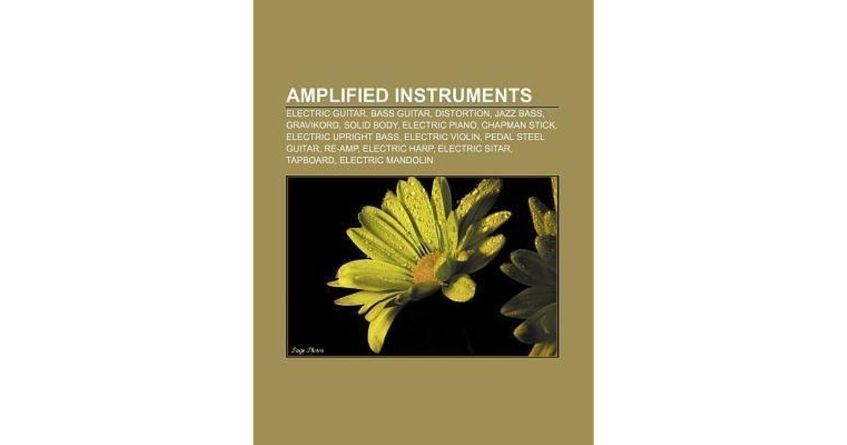 Amplified Instruments: Electric Guitar, Bass Guitar, Distortion