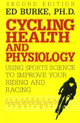 Cycling Health and Physiology by Edmund R. Burke