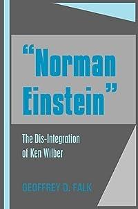 Norman Einstein: The Dis-Integration of Ken Wilber