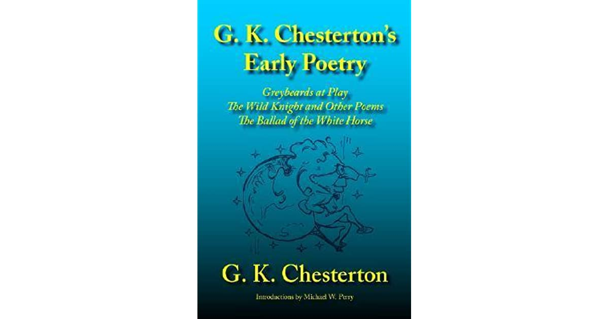 G K Chestertons Early Poetry Greybeards At Play The Wild Knight