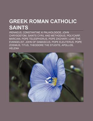 Greek Roman Catholic Saints: Irenaeus, Constantine XI Palaiologos, John Chrysostom, Saints Cyril and Methodius, Polycarp, Marcian Source Wikipedia