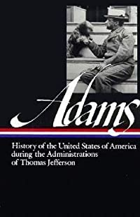History of the United States During the Administrations of Thomas Jefferson