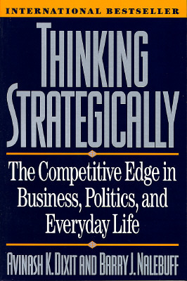Thinking Strategically: The Competitive Edge in Business, Politics, and Everyday Life