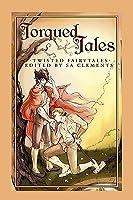 Torqued Tales: Twisted Fairytales