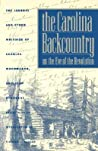 The Carolina Backcountry on the Eve of the Revolution: The Journal and Other Writings of Charles Woodmason, Anglican Itinerant