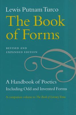 The Book of Forms: A Handbook of Poetics, Including Odd and Invented Forms