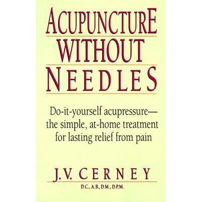 Acupuncture without needles do it yourself acupressure the simple acupuncture without needles do it yourself acupressure the simple at home treatment for lasting relief from pain by jv cerney solutioingenieria Image collections