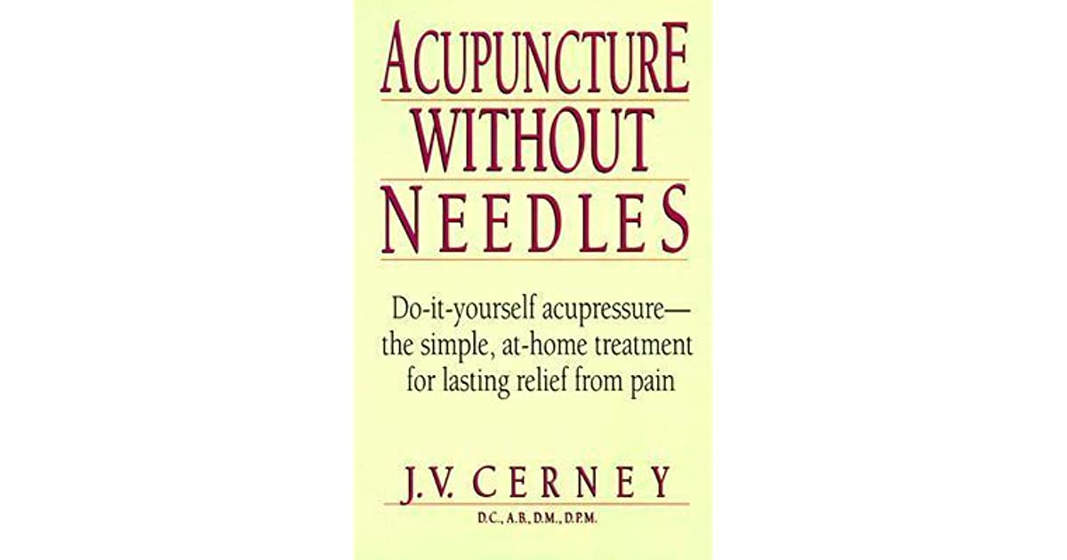 Acupuncture without needles do it yourself acupressure the simple acupuncture without needles do it yourself acupressure the simple at home treatment for lasting relief from pain by jv cerney solutioingenieria