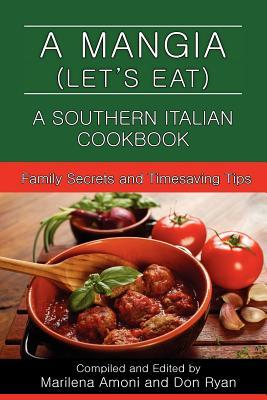 A Mangia Let S Eat A Southern Italian Cookbook By Marilena Amoni