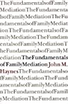 The Fundamentals of Family Mediation by John Michael Haynes