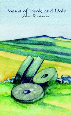Poems of Peak and Dale Alan Robinson