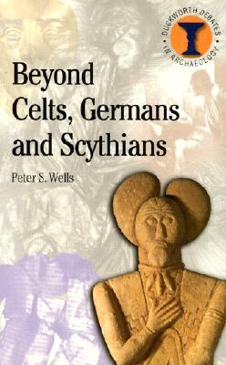 Beyond Celts, Germans & Scythians: Archaeology & Identity in Iron Age Europe