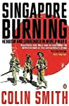 Singapore Burning: Heroism And Surrender In World War II