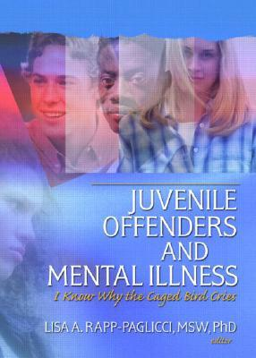 Juvenile Offenders and Mental Illness: I Know Why the Caged Bird Cries