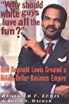 Why Should White Guys Have All the Fun?: How Reginald Lewis Created a Billion-Dollar Business Empire