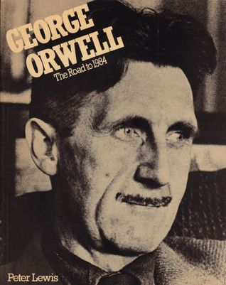George Orwell: The Road to 1984
