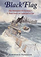 Black Flag: The Surrender of Germany's U-Boat Forces 1945. Lawrence Paterson