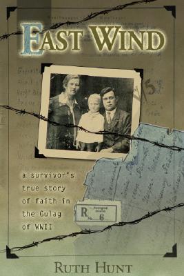 East Wind: A Survivor's True Story of Faith Inside the Gulag of World War II