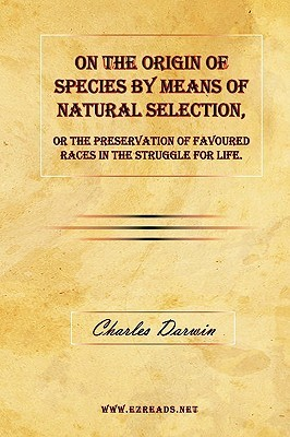 On the Origin of Species by Means of Natural Selection, or the Preservation of Favoured Races in the Struggle for Life