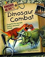 Dinosaur Combats: Unearth The Secrets Behind Dinosaur Fossils