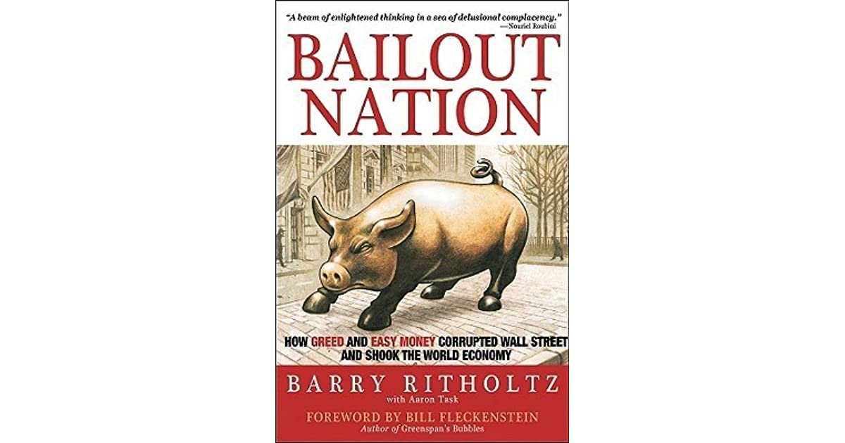 Bailout Nation How Greed And Easy Money Corrupted Wall Street And
