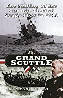 Grand Scuttle: The Sinking of the German Fleet at Scapa Flow in 1919
