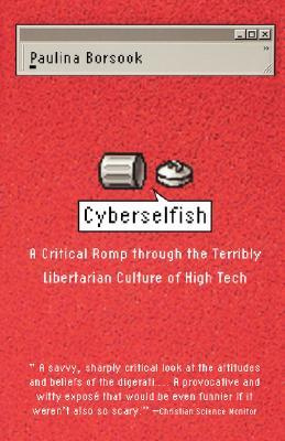 Cyberselfish A Critical Romp Through The Terribly Libertarian Culture Of High Tech