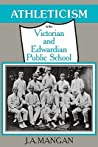 Athleticism in the Victorian and Edwardian Public School: The Emergence and Consolidation of an Educational Ideology