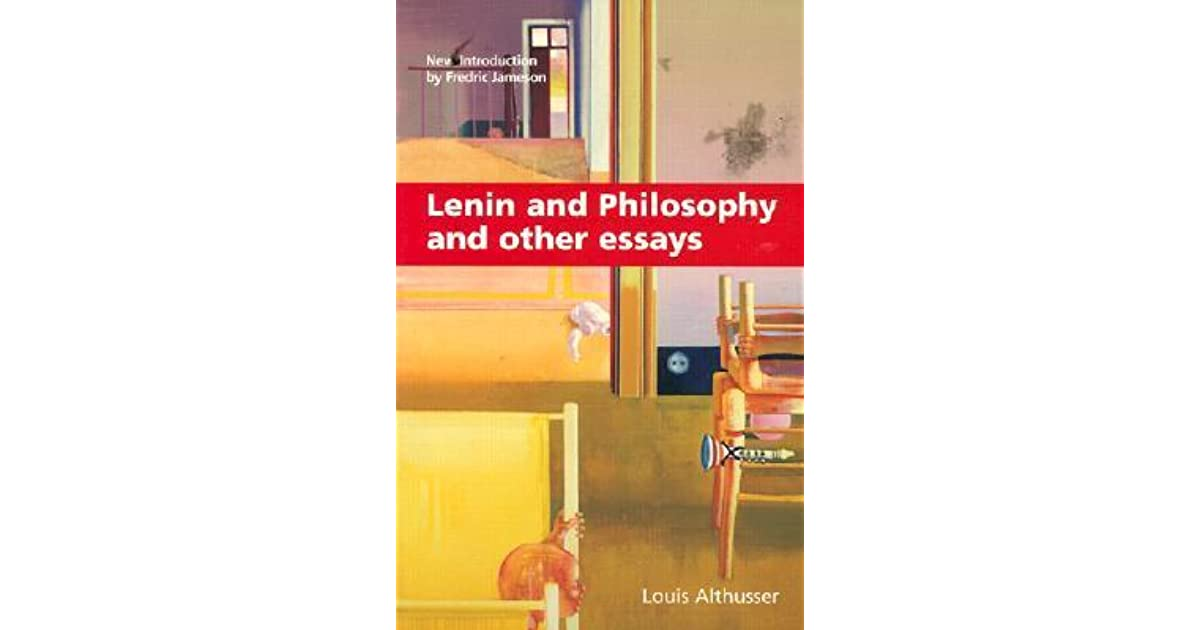 lenin and philosophy and other essay Louis althusser was born in algeria in 1918 and died in france in 1990 he taught philosophy for many years at the ecole normale superieur in paris, and was a leading intellectual in the french communist party.