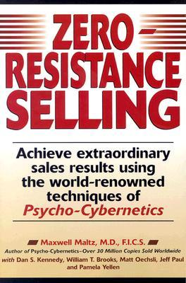 Zero-Resistance Selling: Achieve Extraordinary Sales Results Using the World Renowned Techniques of Psycho-Cybernetics