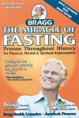 The Miracle of Fasting: Proven Throughout History for Physical