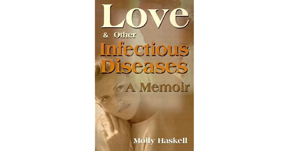 Love and Other Infectious Diseases: A Memoir by Molly Haskell