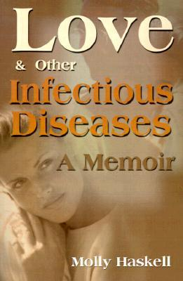 Love and Other Infectious Diseases: A Memoir